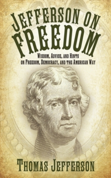 Jefferson on Freedom : Wisdom, Advice, and Hints on Freedom, Democracy, and the American Way, EPUB eBook
