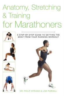 Anatomy, Stretching & Training for Marathoners : A Step-by-Step Guide to Getting the Most from Your Running Workout, EPUB eBook