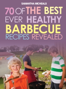 BBQ Recipe Book: 70 Of The Best Ever Healthy Barbecue Recipes...Revealed!, EPUB eBook