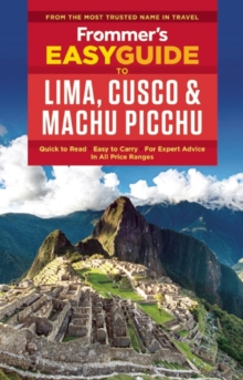 Frommer's EasyGuide to Lima, Cusco and Machu Picchu, Paperback Book
