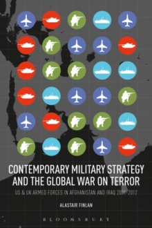 Contemporary Military Strategy and the Global War on Terror : US and UK Armed Forces in Afghanistan and Iraq 2001-2012, Paperback Book
