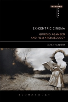 Ex-centric Cinema : Giorgio Agamben and Film Archaeology, Paperback Book