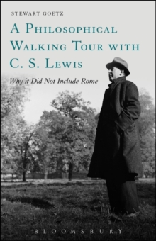 A Philosophical Walking Tour with C. S. Lewis : Why it Did Not Include Rome, Paperback / softback Book