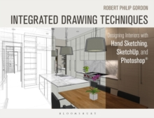 Integrated Drawing Techniques : Designing Interiors with Hand Sketching, SketchUp, and Photoshop, Paperback Book