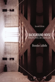 Background Noise, Second Edition : Perspectives on Sound Art, Paperback / softback Book