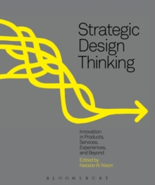 Strategic Design Thinking : Innovation in Products, Services, Experiences and Beyond, Paperback Book