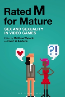 Rated M for Mature : Sex and Sexuality in Video Games, Paperback Book