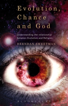 Evolution, Chance, and God : Understanding the Relationship between Evolution and Religion, Paperback / softback Book