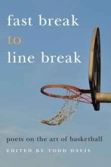 Fast Break to Line Break : Poets on the Art of Basketball, EPUB eBook
