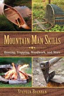 Mountain Man Skills : Hunting, Trapping, Woodwork, and More, EPUB eBook