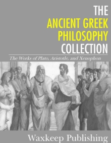 The Ancient Greek Philosophy Collection : The Works of Plato, Aristotle, and Xenophon, EPUB eBook