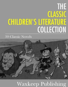 The Classic Children's Literature Collection : 39 Classic Novels, EPUB eBook