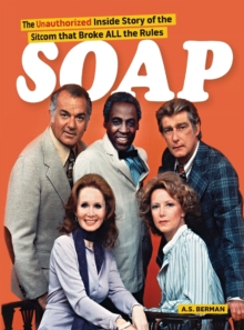 Soap! the Inside Story of the Sitcom That Broke All the Rules (Hardback), EPUB eBook