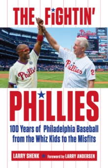 The Fightin' Phillies : 100 Years of Philadelphia Baseball from the Whiz Kids to the Misfits, Paperback Book