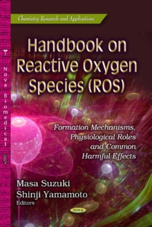 Handbook on Reactive Oxygen Species (ROS) : Formation Mechanisms, Physiological Roles & Common Harmful Effects, Hardback Book