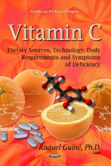 Vitamin C : Dietary Sources, Technology, Daily Requirements & Symptoms of Deficiency, Hardback Book