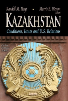 Kazakhstan : Conditions, Issues & U.S. Relations, Paperback Book