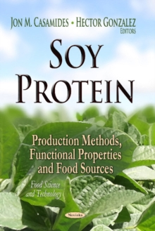 Soy Protein : Production Methods, Functional Properties & Food Sources, Paperback Book