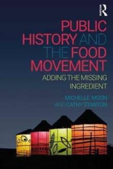 Public History and the Food Movement : Adding the Missing Ingredient, Paperback Book