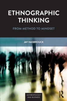 Ethnographic Thinking : From Method to Mindset, Paperback Book