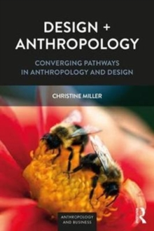 Design + Anthropology : Converging Pathways in Anthropology and Design, Paperback Book