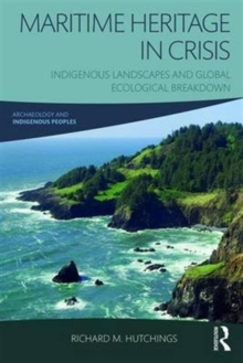 Maritime Heritage in Crisis : Indigenous Landscapes and Global Ecological Breakdown, Paperback Book