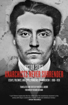 Anarchists Never Surrender : Essays, Polemics and Correspondence on Anarchism, 1908-1938, Paperback Book