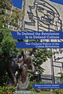 To Defend The Revolution Is To Defend Culture : The Cultural Policy of the Cuban Revolution, Paperback Book