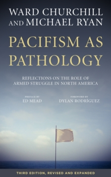 Pacifism As Pathology : Reflections on the Role of Armed Struggle in North America, third edition, EPUB eBook