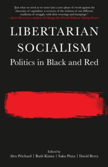 Libertarian Socialism : Politics in Black and Red, Paperback Book