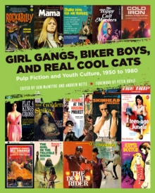 Girl Gangs, Biker Boys, And Real Cool Cats : Pulp Fiction and Youth Culture, 1950 to 1980, Paperback Book