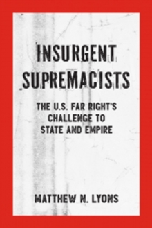 Insurgent Supremacists : The U.S. Far Right's Challenge to State and Empire, Paperback Book