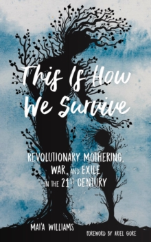 This Is How We Survive : Revolutionary Mothering, War, and Exile in the 21st Century, Paperback / softback Book
