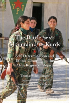 Battle For The Mountain Of The Kurds : Self-Determination and Ethnic Cleansing in Rojava, EPUB eBook