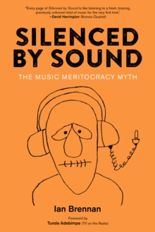 Silenced By Sound : The Music Meritocracy Myth, EPUB eBook