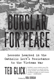 Burglar for Peace : Lessons Learned in the Catholic Left's Resistance to the Vietnam War, Paperback / softback Book