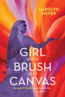 Girl with Brush and Canvas : Georgia O'Keeffe, American Artist, Hardback Book