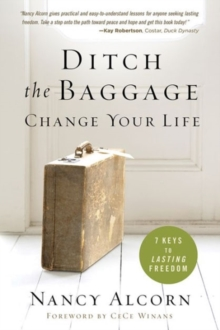 Ditch the Baggage, Change Your Life : 7 Keys to Lasting Freedom, Paperback Book