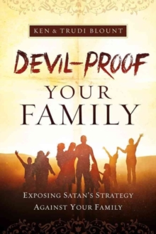Devil-Proof Your Family : A Parent's Guide to Guarding Your Home Against Demonic Influences, Paperback / softback Book