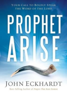 Prophet, Arise : Your Call to Boldly Speak the Word of the Lord, Paperback Book