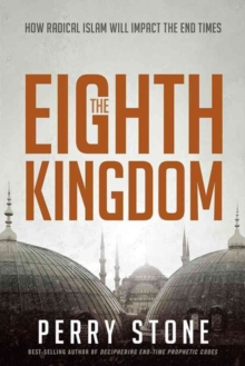 The Eighth Kingdom : How Radical Islam Will Impact the End Times, Paperback / softback Book