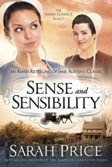 Sense and Sensibility : An Amish Retelling of Jane Austen's Classic, Paperback Book