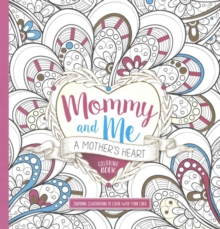 MOMMY & ME A MOTHERS HEART COLOURING BOO, Paperback Book