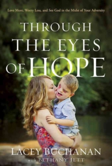 Through the Eyes of Hope : Love More, Worry Less, and See God in the Midst of Your Adversity, Hardback Book
