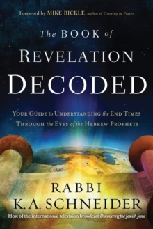 The Book of Revelation Decoded : Your Guide to Understanding the End Times Through the Eyes of the Hebrew Prophets, Paperback Book