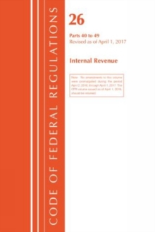 Code of Federal Regulations, Title 26 Internal Revenue 40-49, Revised as of April 1, 2017, Paperback Book