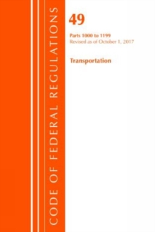 Code of Federal Regulations, Title 49 Transportation 1000-1199, Revised as of October 1, 2017, Paperback Book