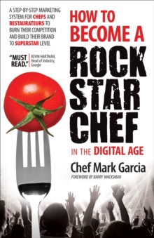 How to Become a Rock Star Chef in the Digital Age : A Step-by-Step Marketing System for Chefs and Restaurateurs to Burn Their Competition and Build their Brand to Superstar Level, EPUB eBook
