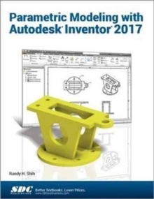 Parametric Modeling with Autodesk Inventor 2017, Paperback Book