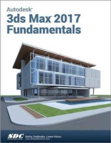 Autodesk 3ds Max Design 2017 Fundamentals, Paperback Book